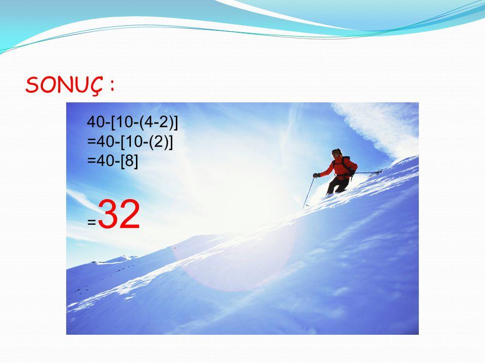SONUÇ : 40-[10-(4-2)] =40-[10-(2)] =40-[8] =32